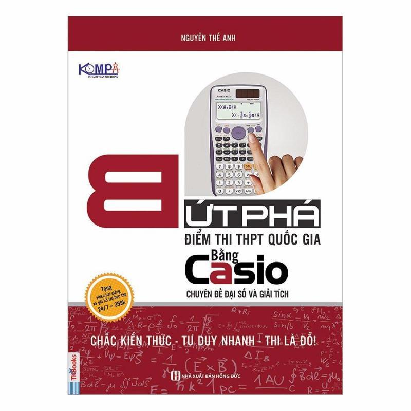 Mua Bứt phá điểm thi THPT Quốc Gia bằng Casio chuyên đề đại số và giải tích
