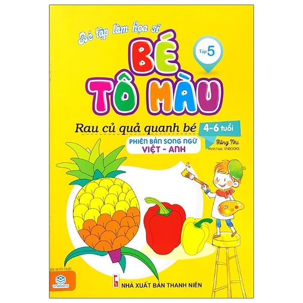 Fahasa - Bé Tập Làm Họa Sĩ - Bé Tô Màu - Tập 5 - Rau Củ Quanh Bé (Việt - Anh)