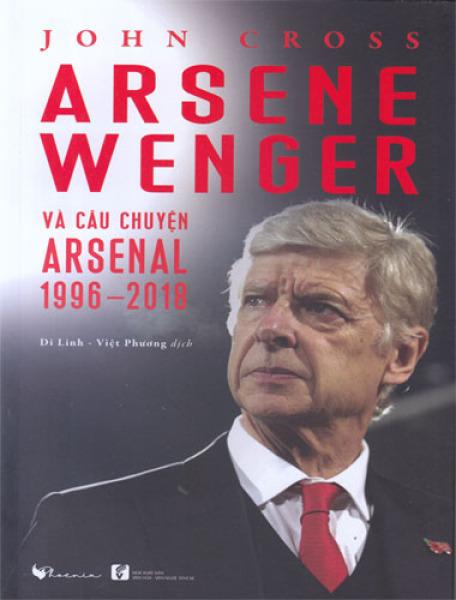 Mua Arsene Wenger và câu chuyện Arsenal 1996-2018