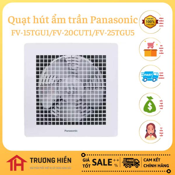 Quạt hút ẩm trần Panasonic FV-15TGU1/FV-20CUT1/FV-25TGU5, Trương Hiền, Hàng Chính Hãng