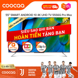 [SẢN PHẨM MỚI] Smart TV Coocaa - Model 55S6G PRO MAX android 10 wifi, tìm kiếm bằng giọng nói từ xa voice search, Chromecast, ok google, netflix, youtube - Tặng 3 tháng K+, 18 tháng FPT, 24 tháng Clip TV thumbnail