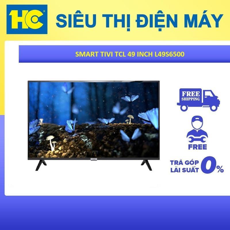 Bảng giá Smart Tivi Android TCL 49 inch Full HD L49S6500 - Bảo hành 2 năm - Miễn phí vận chuyển & lắp đặt - hỗ trợ trả góp