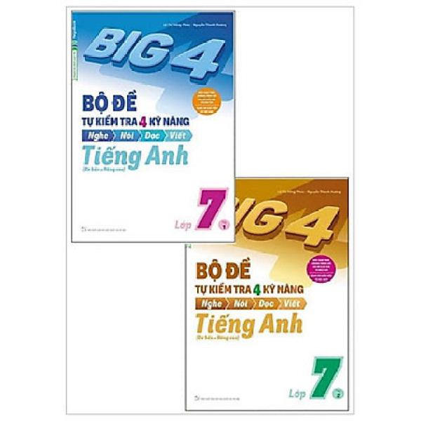 Mua Combo Big 4 Bộ Đề Tự Kiểm Tra 4 Kỹ Năng Nghe – Nói – Đọc – Viết (Cơ Bản và Nâng Cao) Tiếng Anh Lớp 7 ( 2 Tập)
