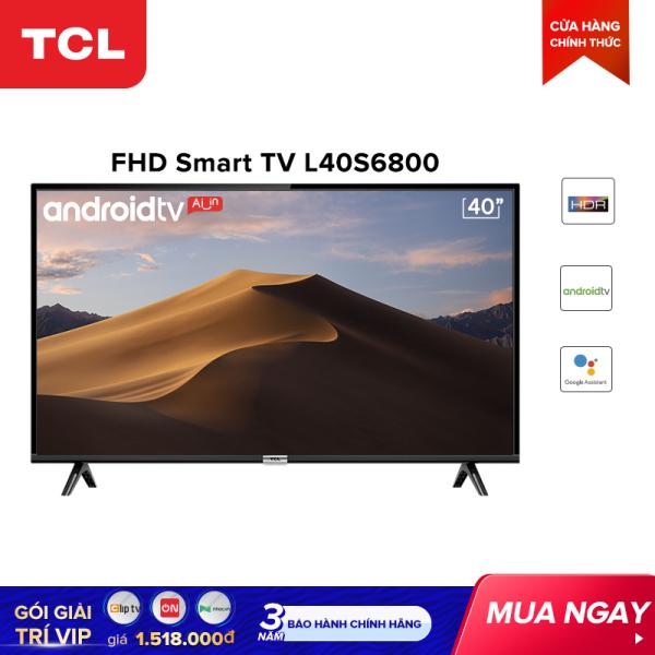 Bảng giá Smart TV TCL Android 8.0 40 inch Full HD wifi - L40S6800 - HDR, Micro Dimming., Dolby, Chromecast, T-cast, AI+IN - Tivi giá rẻ chất lượng - Bảo hành 3 năm Điện máy Pico