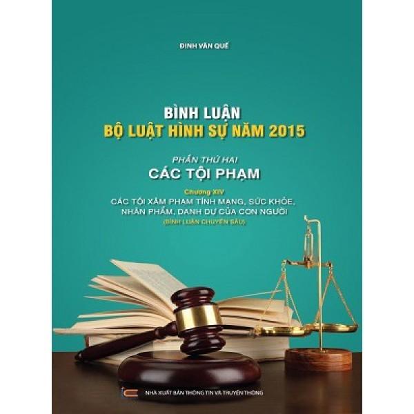 Sách Bình Luận Bộ Luật Hình Sự Năm 2015 - Các Tội Xâm Phạm Tính Mạng, Sức Khỏe, Nhân Phẩm, Danh Dự Của Con Người (Nhà Sách Pháp Luật)
