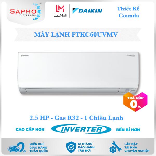 [Trả góp 0%][Free Lắp HCM] Máy Lạnh Daikin Inverter FTKC60UVMV 2.5HP 24000btu Gas R32 Treo Tường 1 Chiều Lạnh Thiết Kế Coanda Điều Hoà Daikin - Điện Máy Sapho