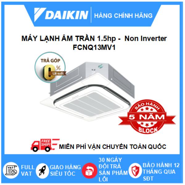 Bảng giá Máy Lạnh Âm Trần FCNQ13MV1 – 1.5hp – Daikin 13000btu – Non Inverter – Một chiều lạnh Gas R410 (Remote Dây) – Điều hòa chính hãng – Điện máy SAPHO