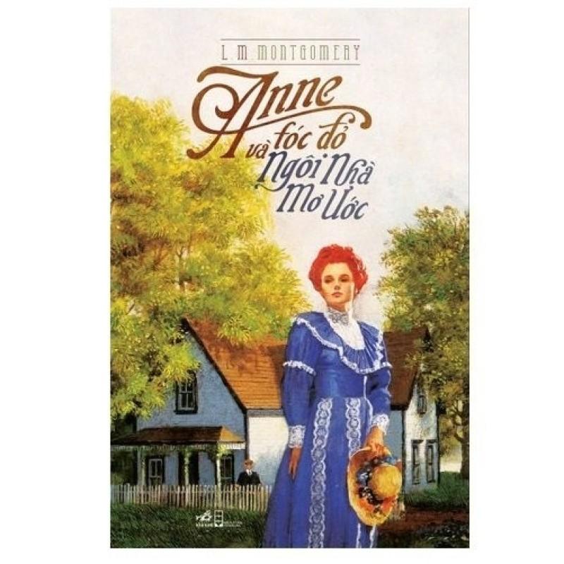 Mua Anne Tóc Đỏ Và Ngôi Nhà Mơ Ước - Lucy Maud Montgomery.