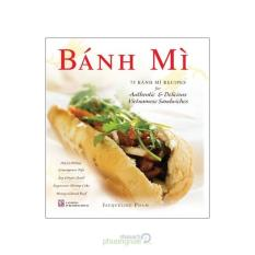 Bánh Mì - 75 Bánh Mì Recipes For Authentic & Delicious Vietnamese Sandwiches (Sách tiếng Anh)