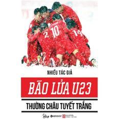 Bão Lửa U23 - Thường Châu Tuyết Trắng - NXB Alphabooks Giá Tiết Kiệm Nhất Thị Trường
