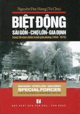 Mua Biệt Động Sai Gon Chợ Lớn Gia Định Trong 30 Năm Chiến Tranh Giải Phong 1945 1975 Song Ngữ Nguyễn Đức Hung None