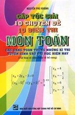 Mua Cấp Tốc Giải 10 Chuyên Đề - 10 Điểm Thi Môn Toán - Nguyễn Phú Khánh