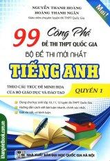 Mua Công Phá 99 Đề Thi THPT Quốc Gia Bộ Đề Thi Mới Nhất Tiếng Anh - Quyển 1 - Nguyễn Thanh Hoàng, Hoàng Thanh Ngân