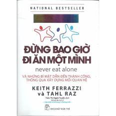 Mua PT-Đừng Bao Giờ Đi Ăn Một Mình (Tái bản 2017) - Keith Ferrazzi và Tahl Raz - NXB Trẻ - Những bí mật dẫn đến thành công thông qua xây dựng mối quan hệ