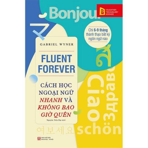 Fluent Forever - Cách Học Ngoại Ngữ Nhanh Và Không Bao Giờ Quên