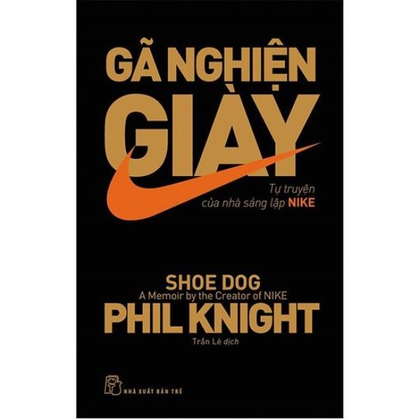 Gã Nghiện Giày - Tự Truyện Của Nhà Sáng Lập Nike