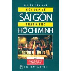 Mua Hỏi đáp Sài Gòn - TPHCM: Giáo dục - Y tế - Xã hội -Thể dục thể thao (Tập 05)