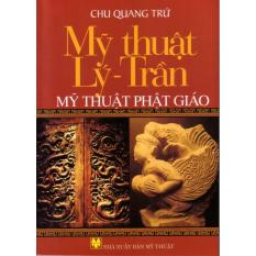 Mua Sách Mỹ thuật Lý - Trần -- Mỹ thuật phật giáo bởi Chu Quang Trứ (Bìa mềm)