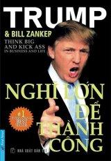 Mua Nghĩ Lớn Để Thành Công (Tái Bản 2016) - Donald J. Trump,Bill Zanker,Nhiều dịch giả
