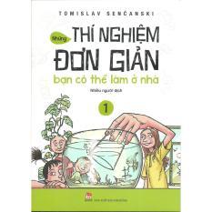 Mua Những Thí Nghiệm Đơn Giản Bạn Có Thể Làm Ở Nhà Tập 1 - Tomislav Sencanski - NXB Kim Đồng - Dành cho trẻ em từ 9 đến dưới 16 tuổi