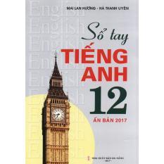 Sổ Tay Tiếng Anh Lớp 12 - Mai Lan Hương (Ấn Bản 2017) Siêu Tiết Kiệm