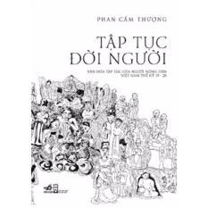 Mua PT-Tập Tục Đời Người - Phan Cẩm Thượng - NXB Nhã Nam - Văn hóa tập tục của người nông dân Việt Nam thế kỷ XIX - XX