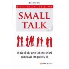 Mua The Fine Art Of Small Talk - Kỹ Năng Bắt Đầu, Duy Trì Cuộc Trò Chuyện Và Tạo Dựng Mạng Lưới Quan Hệ Xã Hội