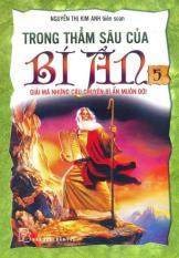 Mua Trong Thẳm Sâu Của Bí Ẩn - Tập 5: Giải Mã Những Câu Chuyện Bí Ẩn Muôn Đời - Nguyễn Thị Kim Anh