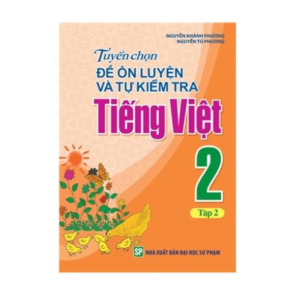 Mua Sách: Tuyển Chọn Đề Ôn Luyện Và Tự Kiểm Tra Tiếng Việt Lớp 2 - Tập 2