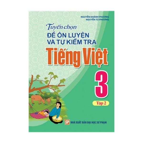 Mua Sách: Tuyển Chọn Đề Ôn Luyện Và Tự Kiểm Tra Tiếng Việt Lớp 3 - Tập 2