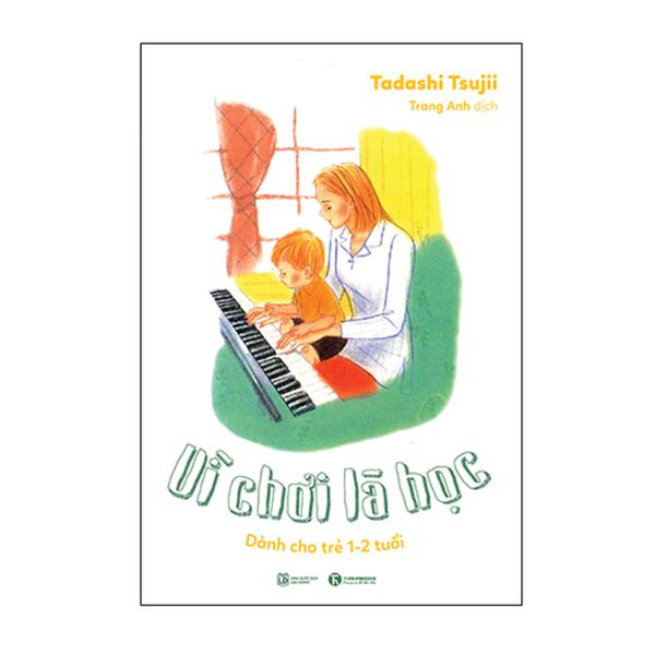 Mua Vì Chơi Là Học: Dành Cho Trẻ 1 - 2 Tuổi