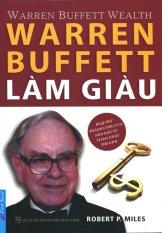 Mua Warren Buffett Làm Giàu (Tái Bản 2015) - Robert P. Miles,Nguyễn Trung An - Vương Bảo Long