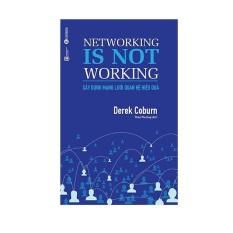 Mua [ Sách ] Xây Dựng Mạng Lưới Quan Hệ Hiệu Quả - Networking Is Not Working