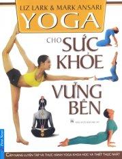 Mua Yoga Cho Sức Khỏe Vững Bền - Cổ Phi Thị Ý Nhi, Liz Lark, Mark Ansari
