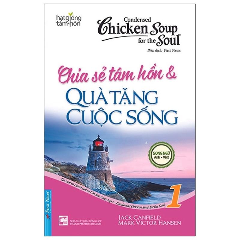 Fahasa - Condensed Chicken Soup For The Soul 1 - Chia Sẻ Tâm Hồn Và Quà Tặng Cuộc Sống (Tái Bản 2020)