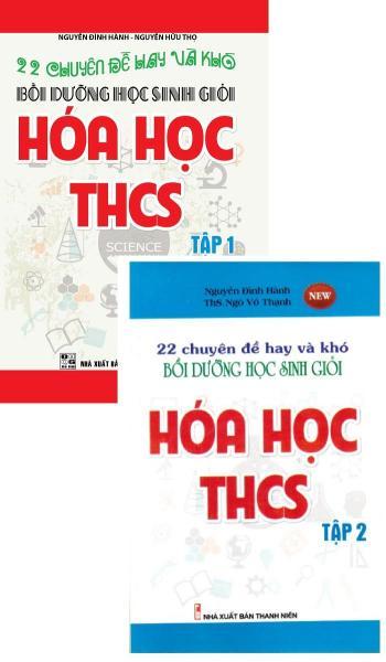 Combo 22 Chuyên Đề Hay Và Khó Bồi Dưỡng Học Sinh Giỏi Hóa Học THCS (Tập 1 + Tập 2)