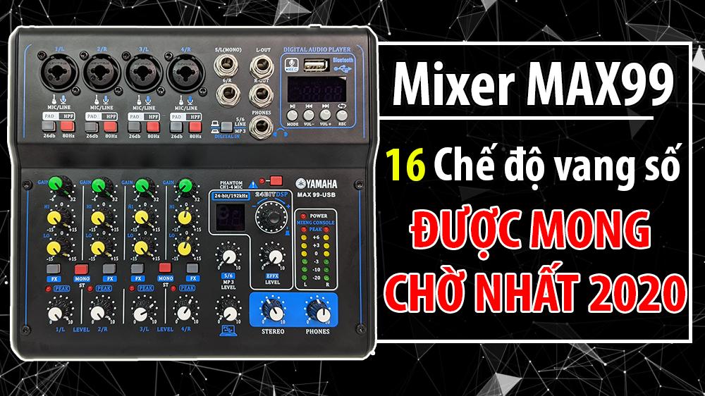 [Mẫu Mới Nhất 2020] Mixer YAMAHA Max99, Livestream Âm Thanh Chuyên Nghiệp, Mixer Karaoke Mixer Max9, 16 Chế Độ Vang Số Tích Hợp Vang Số Hiện Đại Nhất.