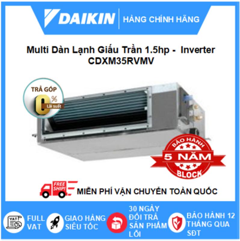 Máy Lạnh Multi Dàn Lạnh Giấu Trần CDXM35RVMV – 1.5hp – 12000btu Inverter R32 - Điều hòa chính hãng - Điện máy SAPHO