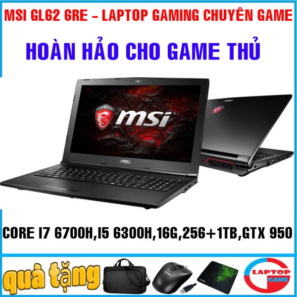 Bảng giá MSI GL62 6RE quái vật game Core i7 6700HQ, Core i5-6300HQ, ram 16g, ssd 256g+ HDD 1TB / VGA GTX 950/ 15.6 inch FHD 1080/ dòng máy chuyên game Phong Vũ