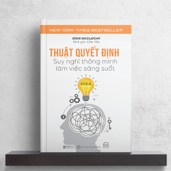 Sách - Thuật quyết định: Suy nghĩ thông minh, làm việc sáng suốt