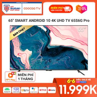 Smart TV Coocaa - Model 65S6G PRO android 10.0 4K UHD 65inch - tivi giá rẻ chân viền kim loại thumbnail