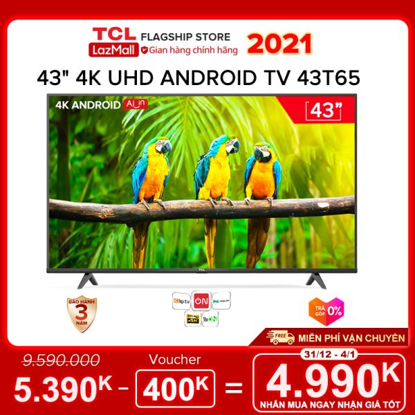Bảng giá [Sản phẩm mới 2021] 43 4K UHD Android Tivi TCL 43T65 - Gam Màu Rộng , HDR , Dolby Audio - Bảo Hành 3 Năm , trả góp 0% - Nâng Cấp của 43T6