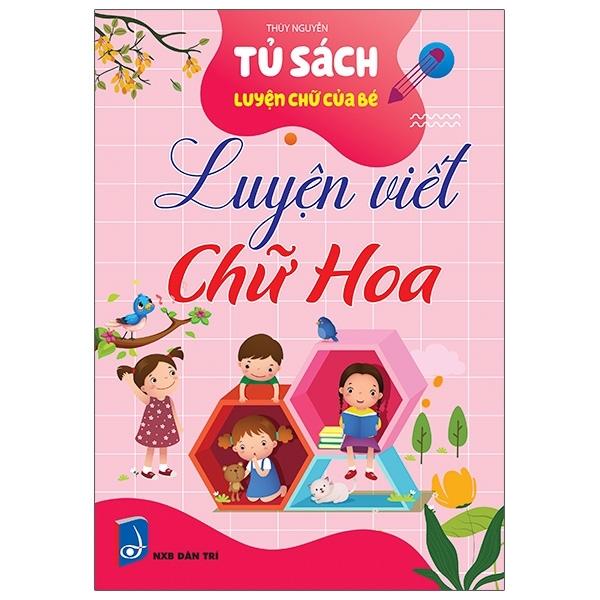 Fahasa - Tủ Sách Luyện Chữ Của Bé - Luyện Viết Chữ Hoa