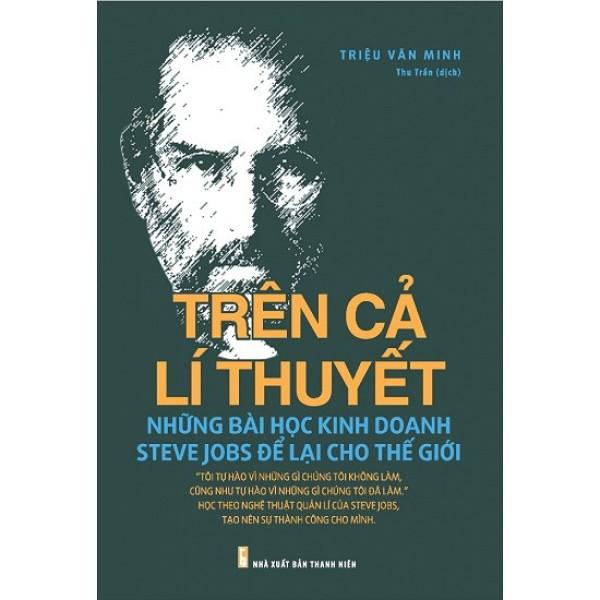 Cuốn sách Trên Cả Lí Thuyết - Những Bài Học Kinh Doanh Steve Jobs Để Lại Cho Thế Giới