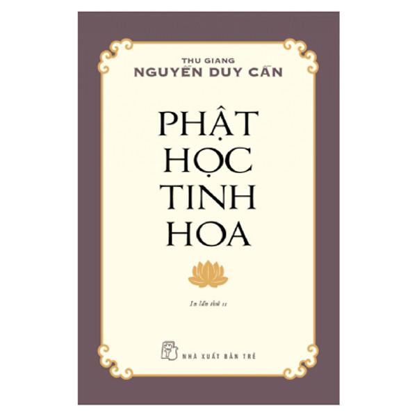 Phật Học Tinh Hoa - Thu Giang Nguyễn Duy Cần (Tái Bản 2021)