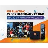 Giá Bán Fpt Play Box Smart Tv Box Hang Đầu Việt Nam Truyền Hinh Bong Đa Trực Tiếp Tv Box Mới
