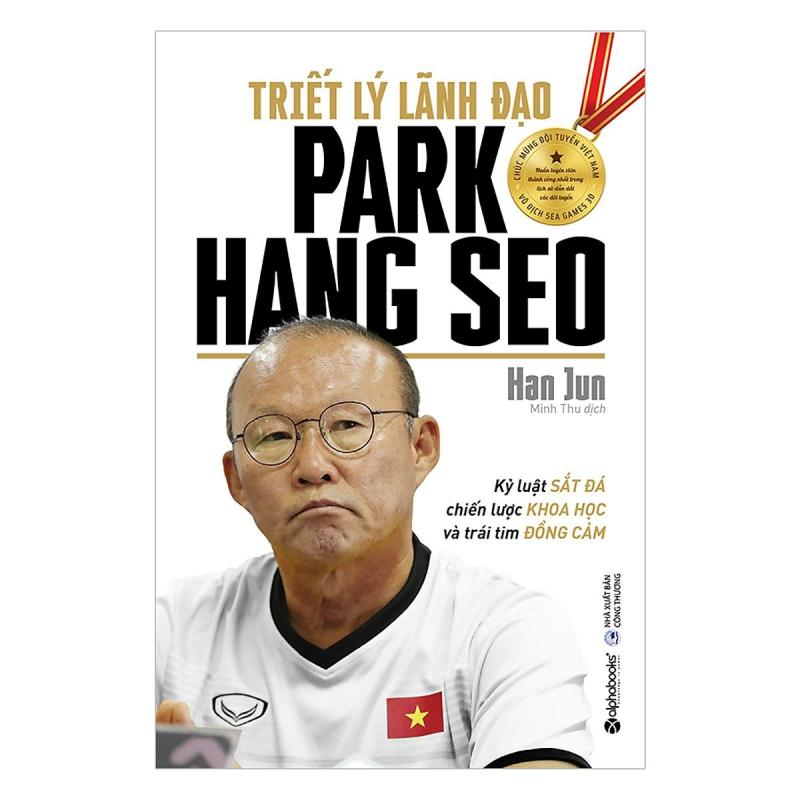 [ Sách ] Triết Lý Lãnh Đạo Park Hang Seo - Kỷ Luật Sắt Đá, Chiến Lược Khoa Học, Trái Tim Đồng Cảm - Tặng Postcad