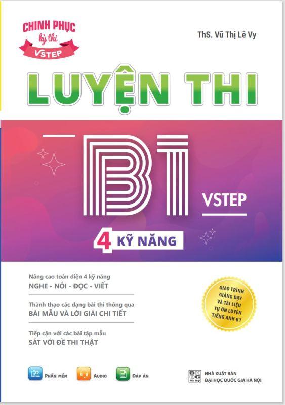 Sách luyện thi B1 Vstep 4 kỹ năng - Ôn thi chứng chỉ tiếng Anh B1 Vstep (bằng B1 tiếng Anh) theo khung năng lực ngoại ngữ 6 bậc dành cho Việt Nam