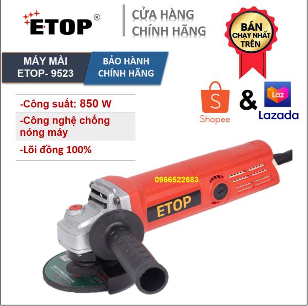 Máy mài | ETOP 9523 - CÔNG NGHỆ CHỐNG NÓNG | Công suất 850W