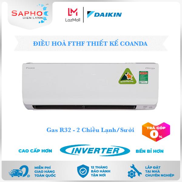 [Free Lắp HCM] Điều Hoà Daikin Inverter FTHF Gas R32 Treo Tường Hai Chiều Lạnh/Sưởi Thiết Kế Coanda Máy Lạnh Daikin - Điện Máy Sapho